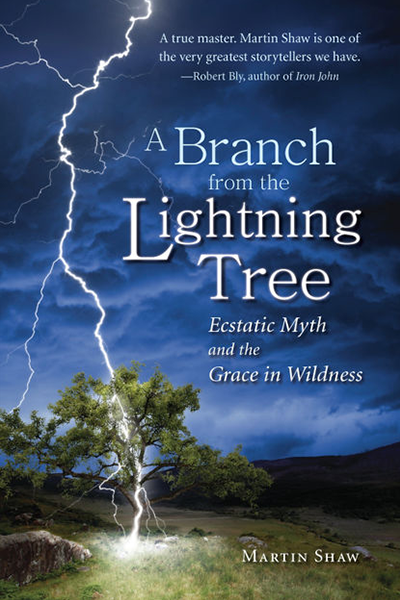 A Branch from the Lightning Tree by Martin Shaw, Director of School of Myth